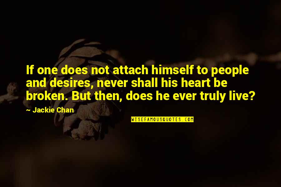Attach Quotes By Jackie Chan: If one does not attach himself to people