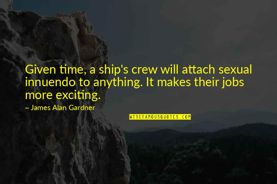 Attach Quotes By James Alan Gardner: Given time, a ship's crew will attach sexual
