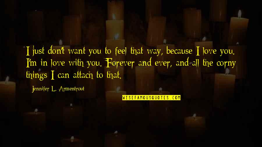 Attach Quotes By Jennifer L. Armentrout: I just don't want you to feel that