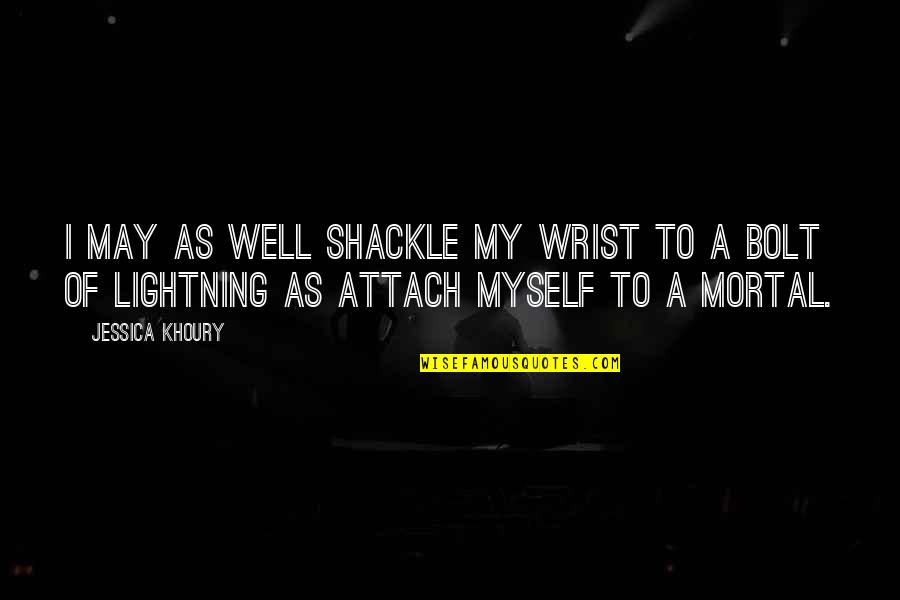 Attach Quotes By Jessica Khoury: I may as well shackle my wrist to