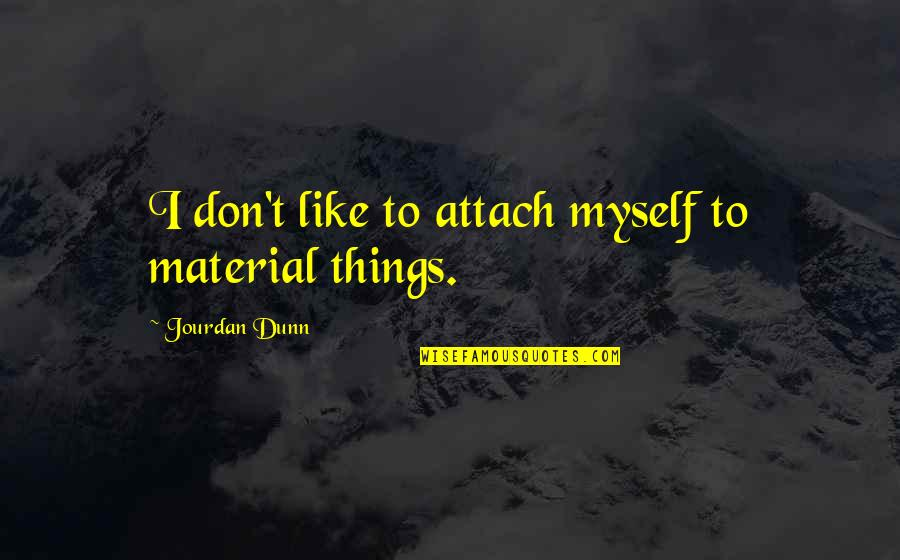 Attach Quotes By Jourdan Dunn: I don't like to attach myself to material
