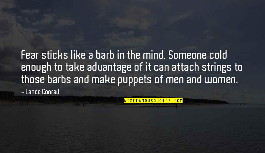 Attach Quotes By Lance Conrad: Fear sticks like a barb in the mind.