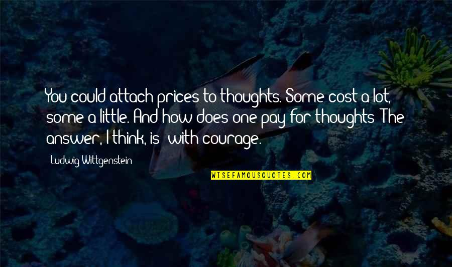 Attach Quotes By Ludwig Wittgenstein: You could attach prices to thoughts. Some cost