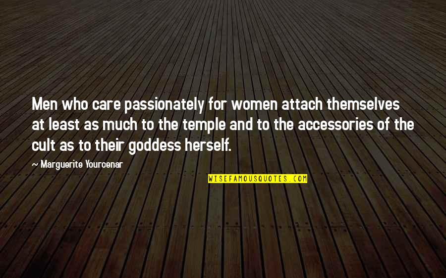 Attach Quotes By Marguerite Yourcenar: Men who care passionately for women attach themselves