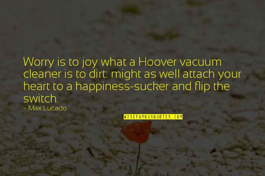 Attach Quotes By Max Lucado: Worry is to joy what a Hoover vacuum