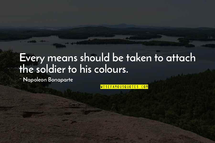 Attach Quotes By Napoleon Bonaparte: Every means should be taken to attach the