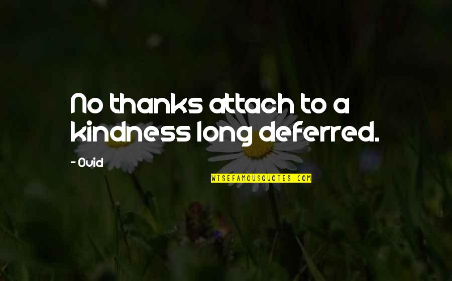 Attach Quotes By Ovid: No thanks attach to a kindness long deferred.