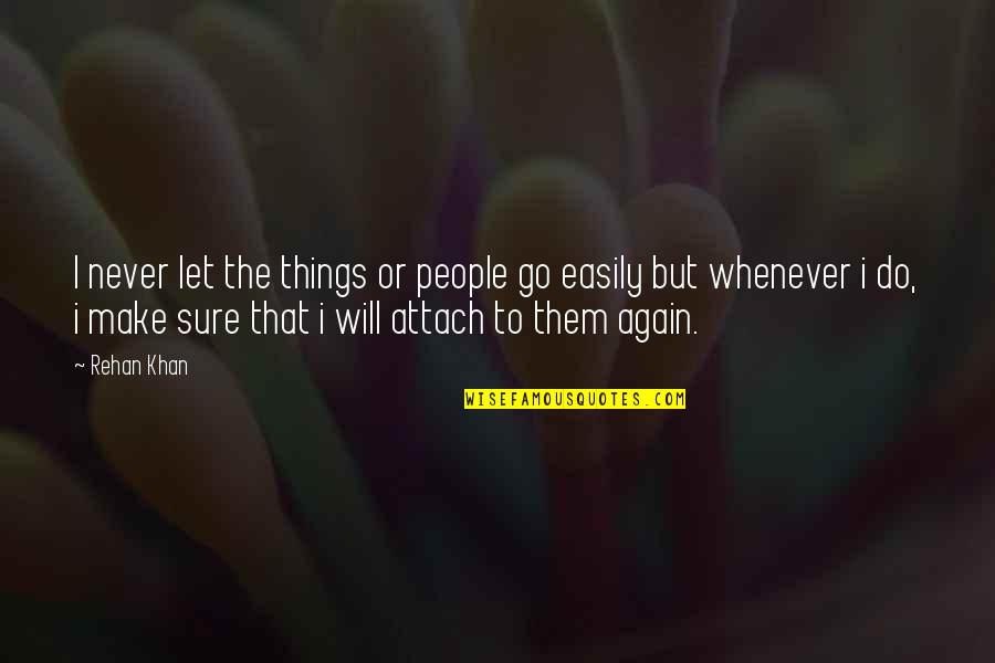 Attach Quotes By Rehan Khan: I never let the things or people go