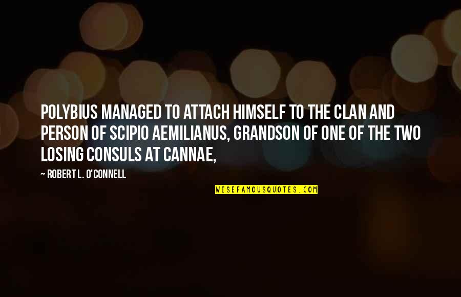 Attach Quotes By Robert L. O'Connell: Polybius managed to attach himself to the clan