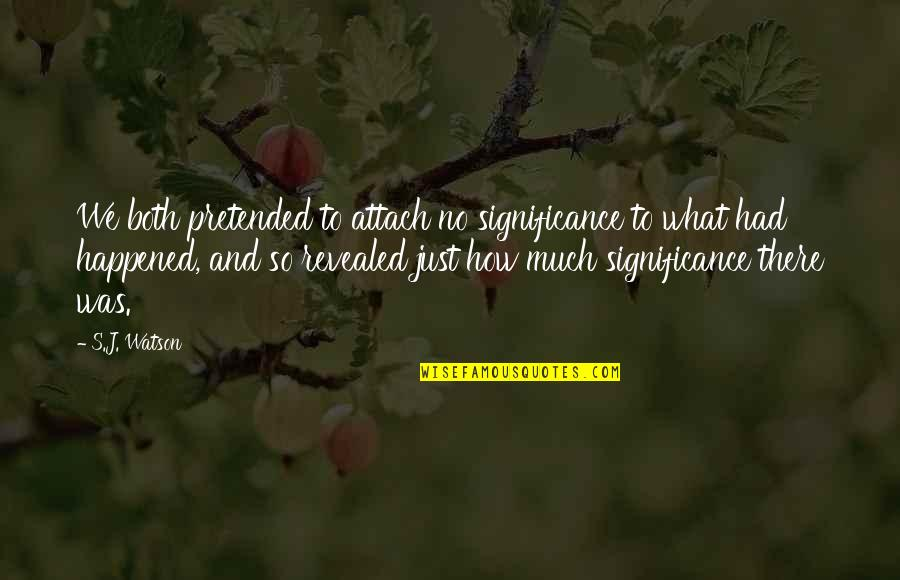 Attach Quotes By S.J. Watson: We both pretended to attach no significance to