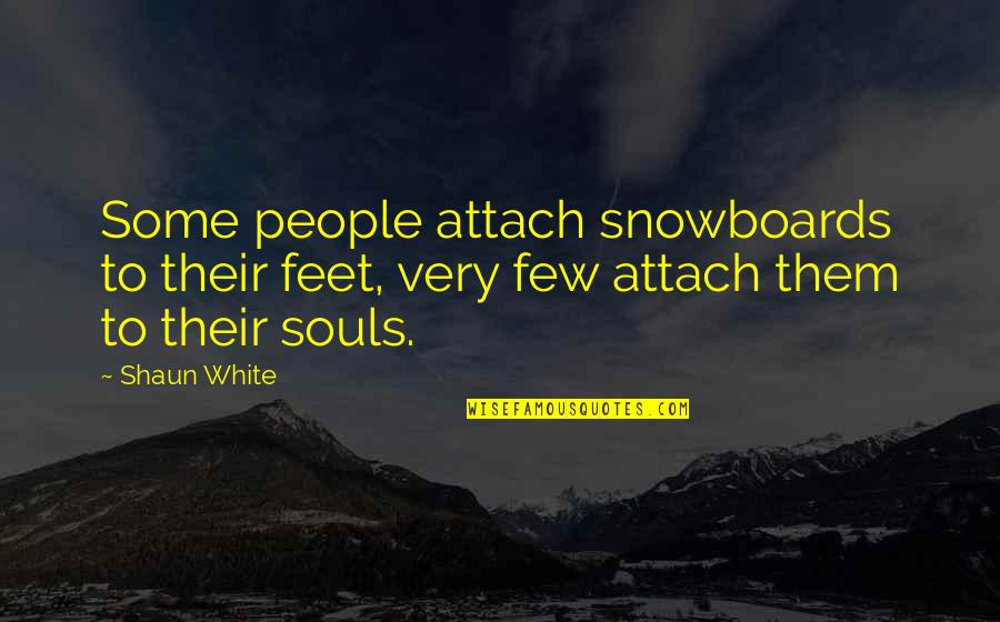Attach Quotes By Shaun White: Some people attach snowboards to their feet, very