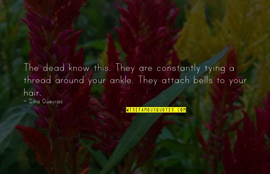 Attach Quotes By Sina Queyras: The dead know this. They are constantly tying