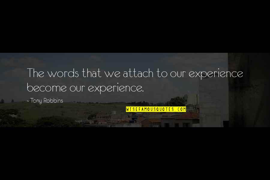 Attach Quotes By Tony Robbins: The words that we attach to our experience