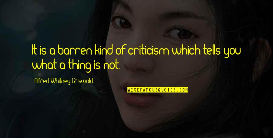 Attachment And Disappointment Quotes By Alfred Whitney Griswold: It is a barren kind of criticism which