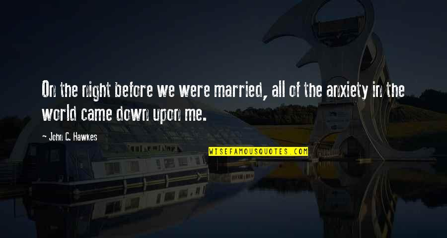 Attachment And Disappointment Quotes By John C. Hawkes: On the night before we were married, all