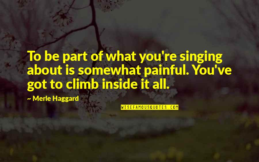 Attachment And Disappointment Quotes By Merle Haggard: To be part of what you're singing about