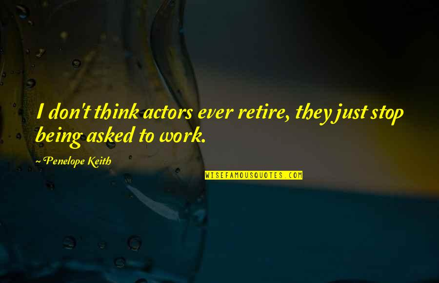 Attachment And Disappointment Quotes By Penelope Keith: I don't think actors ever retire, they just