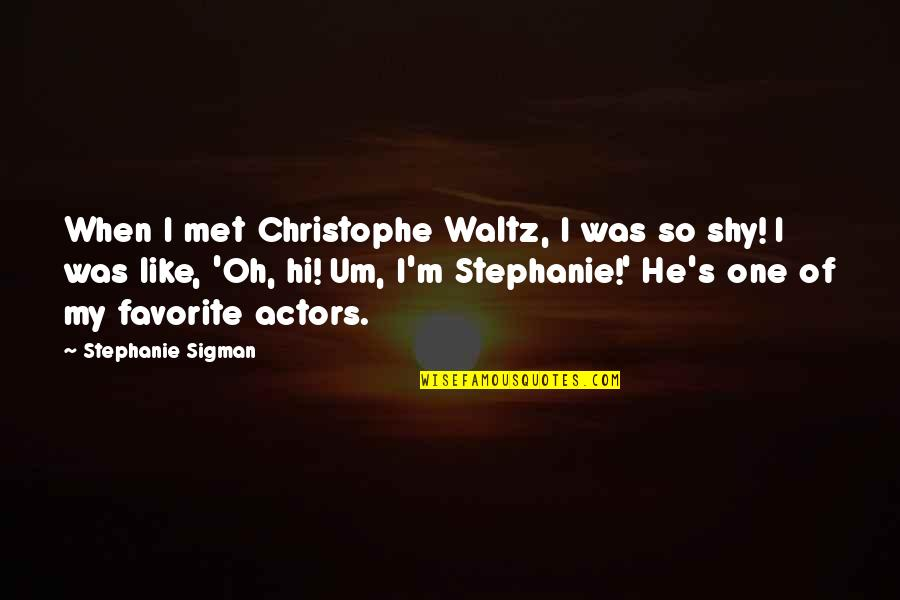 Attachment And Disappointment Quotes By Stephanie Sigman: When I met Christophe Waltz, I was so