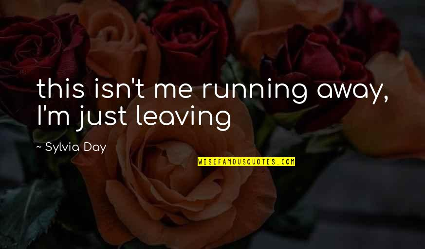 Attachment And Disappointment Quotes By Sylvia Day: this isn't me running away, I'm just leaving