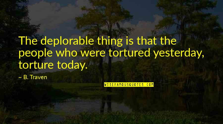 Attaining Freedom Quotes By B. Traven: The deplorable thing is that the people who