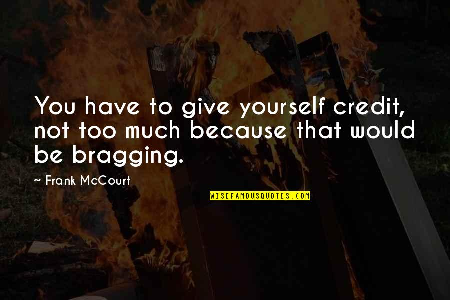 Attaining Freedom Quotes By Frank McCourt: You have to give yourself credit, not too