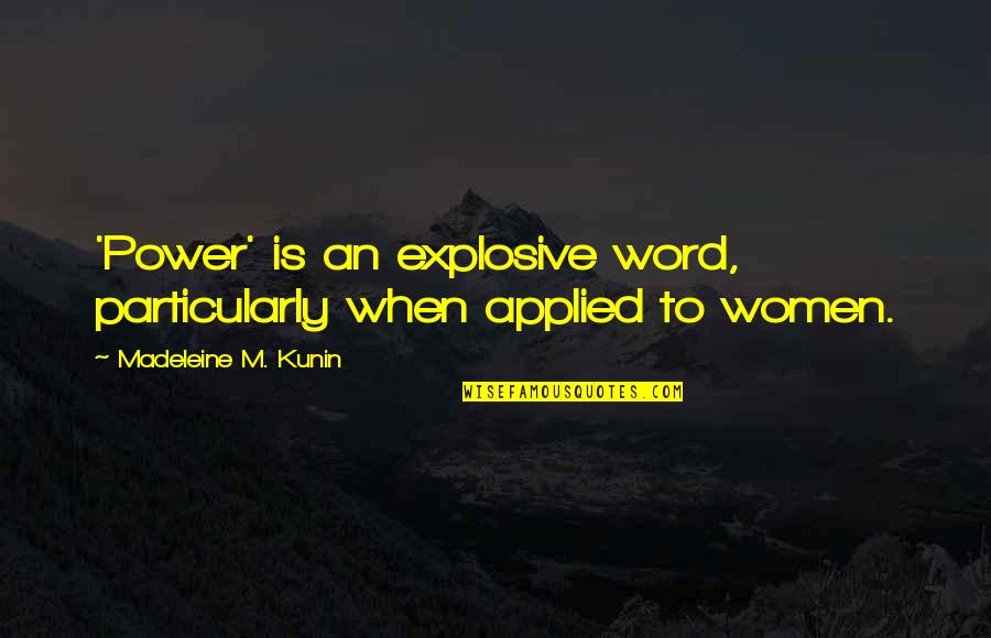Attaining Freedom Quotes By Madeleine M. Kunin: 'Power' is an explosive word, particularly when applied