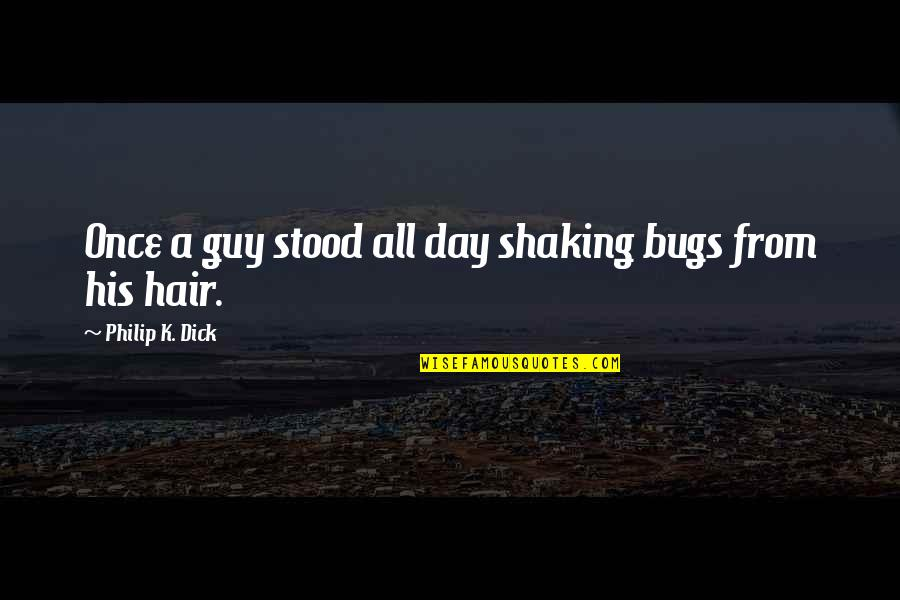 Attaining Freedom Quotes By Philip K. Dick: Once a guy stood all day shaking bugs