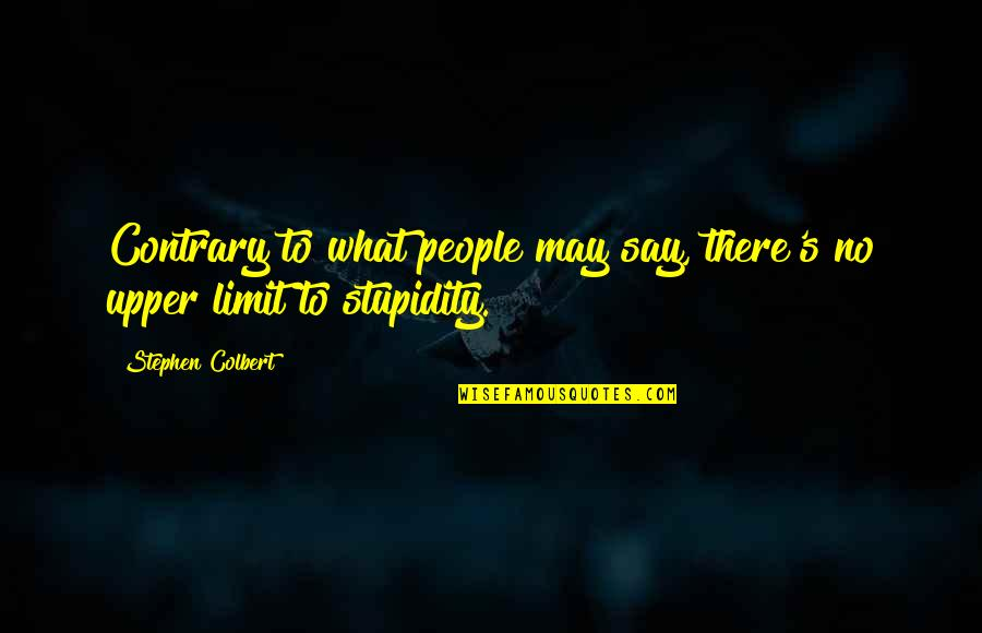 Attaining Freedom Quotes By Stephen Colbert: Contrary to what people may say, there's no