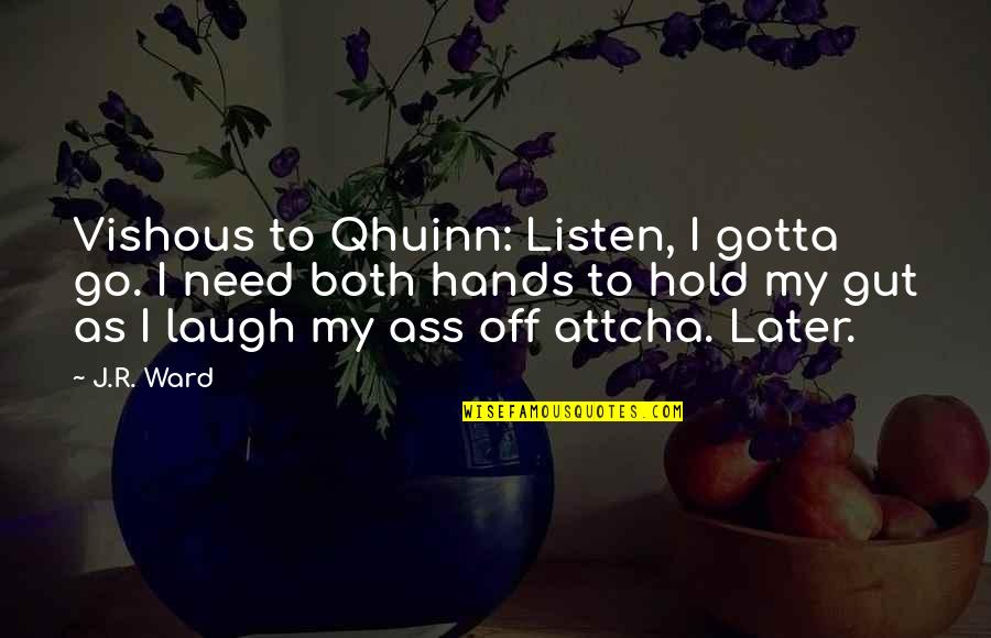 Attcha Quotes By J.R. Ward: Vishous to Qhuinn: Listen, I gotta go. I