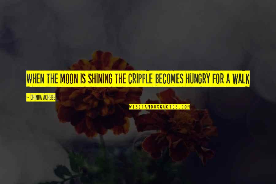Attention Deficit Hyperactivity Disorder Quotes By Chinua Achebe: When the moon is shining the cripple becomes