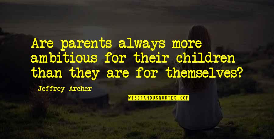 Attention Deficit Hyperactivity Disorder Quotes By Jeffrey Archer: Are parents always more ambitious for their children
