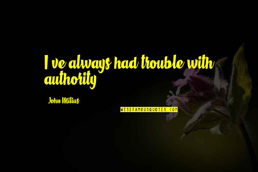 Attention Deficit Hyperactivity Disorder Quotes By John Milius: I've always had trouble with authority.