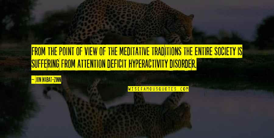 Attention Deficit Hyperactivity Disorder Quotes By Jon Kabat-Zinn: From the point of view of the meditative