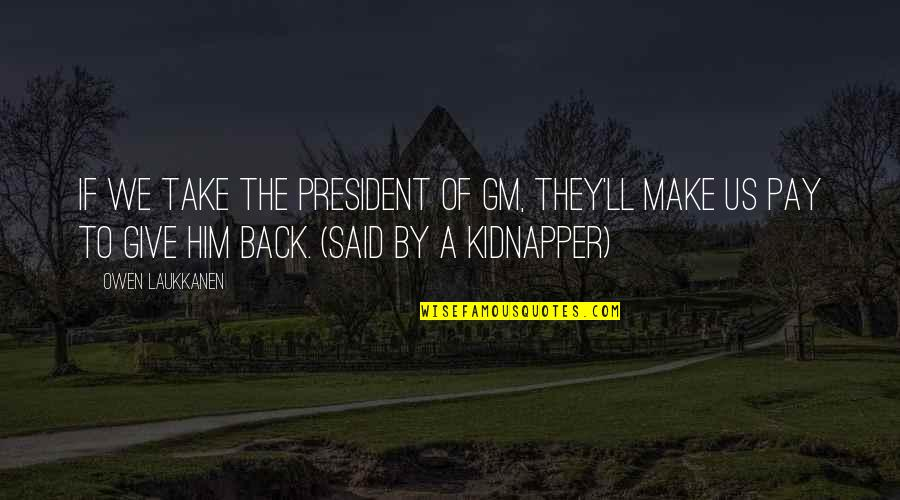 Attention Deficit Hyperactivity Disorder Quotes By Owen Laukkanen: If we take the president of GM, they'll