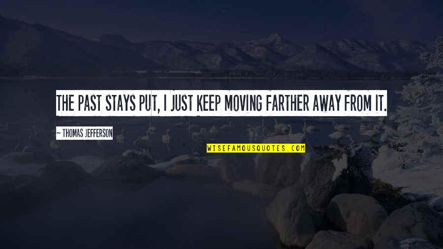 Attention Deficit Hyperactivity Disorder Quotes By Thomas Jefferson: The past stays put, I just keep moving