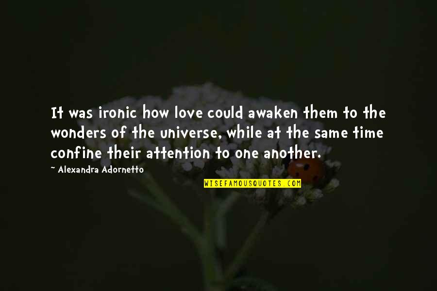 Attention To Love Quotes By Alexandra Adornetto: It was ironic how love could awaken them