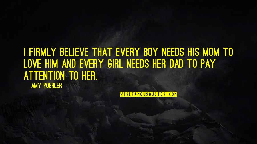 Attention To Love Quotes By Amy Poehler: I firmly believe that every boy needs his