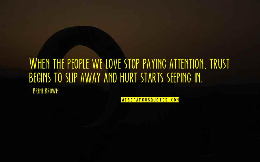 Attention To Love Quotes By Brene Brown: When the people we love stop paying attention,