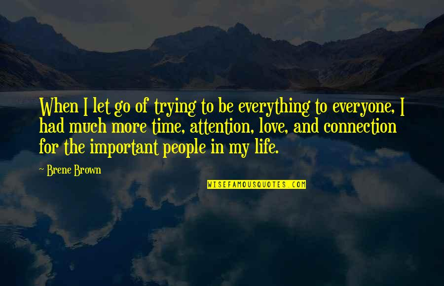 Attention To Love Quotes By Brene Brown: When I let go of trying to be