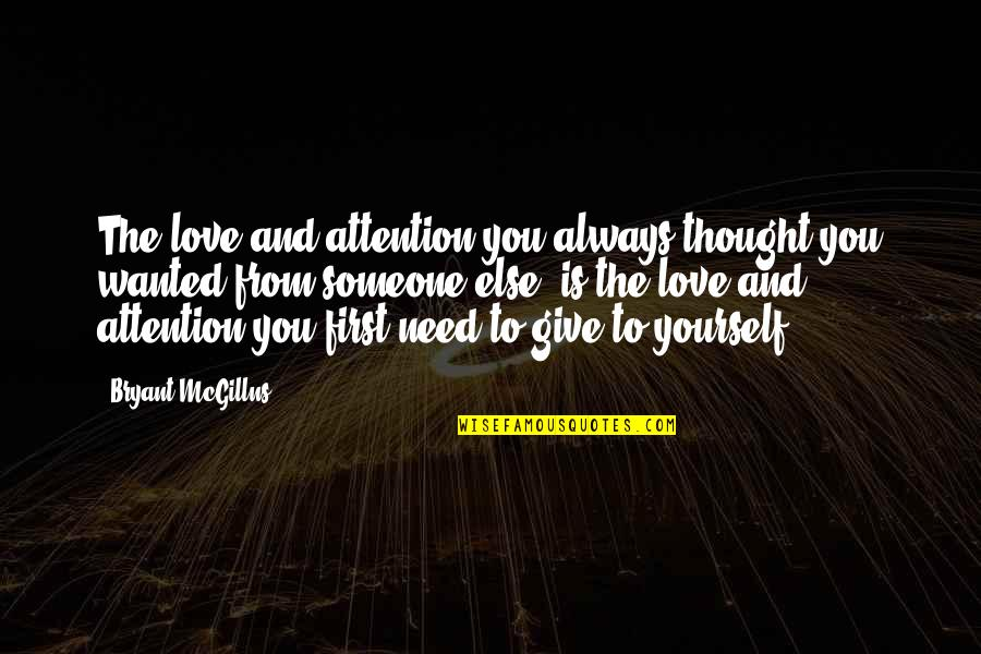 Attention To Love Quotes By Bryant McGillns: The love and attention you always thought you