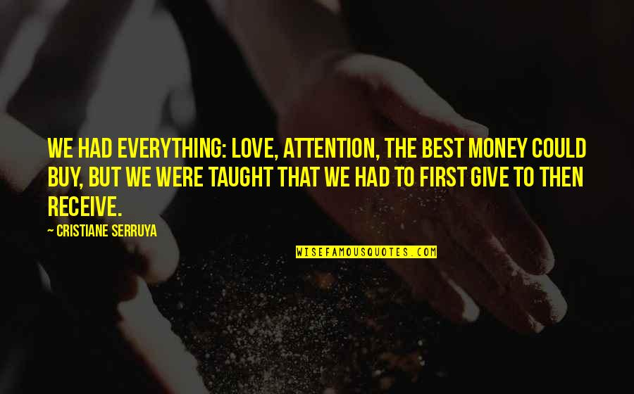 Attention To Love Quotes By Cristiane Serruya: We had everything: love, attention, the best money