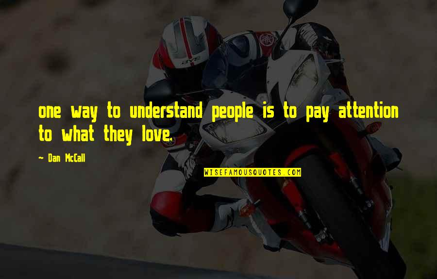 Attention To Love Quotes By Dan McCall: one way to understand people is to pay