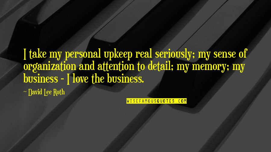 Attention To Love Quotes By David Lee Roth: I take my personal upkeep real seriously; my