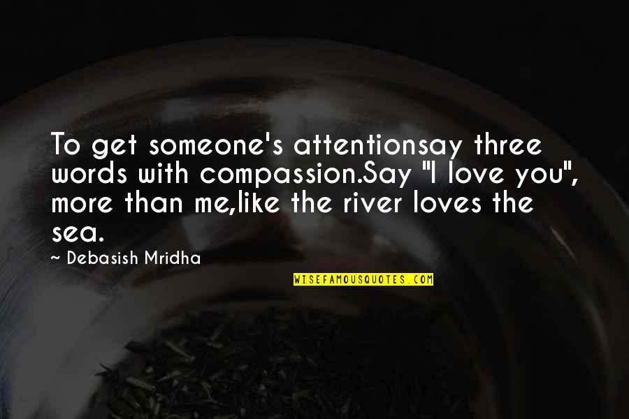 Attention To Love Quotes By Debasish Mridha: To get someone's attentionsay three words with compassion.Say