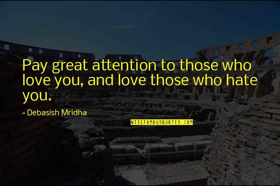 Attention To Love Quotes By Debasish Mridha: Pay great attention to those who love you,
