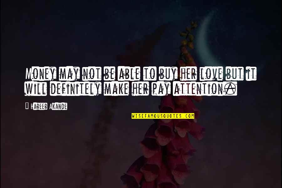 Attention To Love Quotes By Habeeb Akande: Money may not be able to buy her