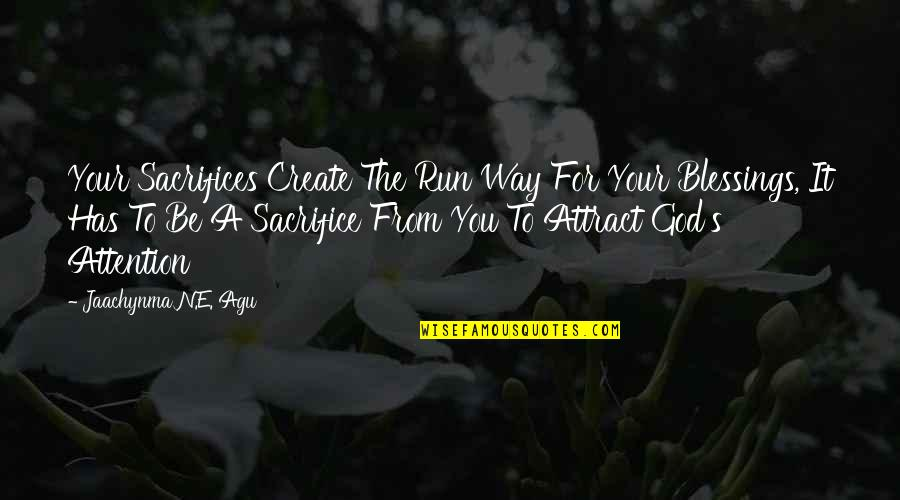 Attention To Love Quotes By Jaachynma N.E. Agu: Your Sacrifices Create The Run Way For Your
