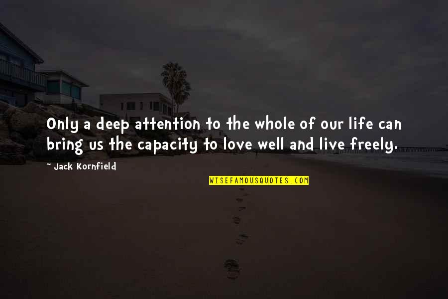 Attention To Love Quotes By Jack Kornfield: Only a deep attention to the whole of