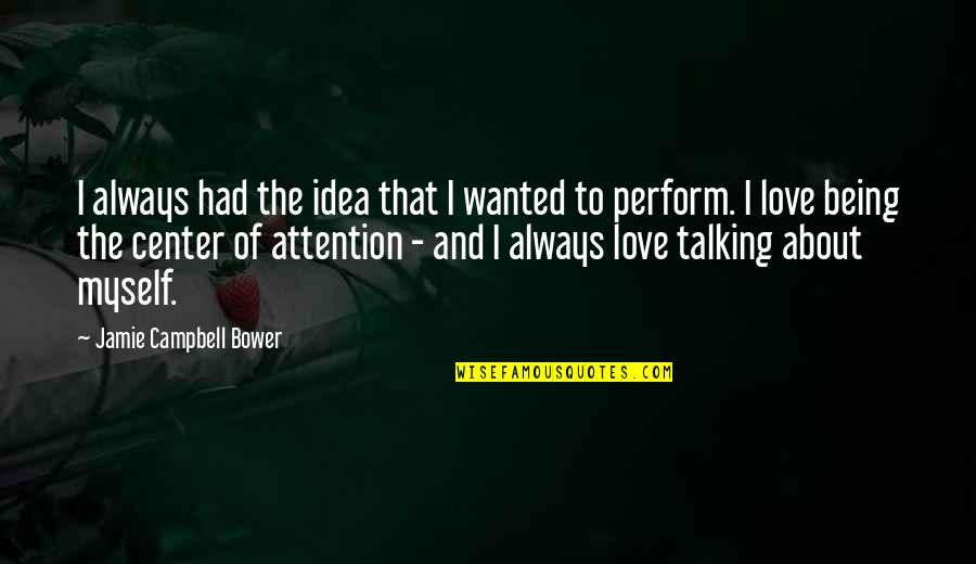 Attention To Love Quotes By Jamie Campbell Bower: I always had the idea that I wanted