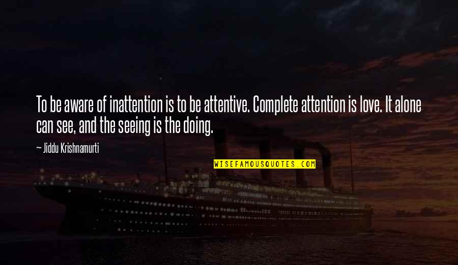 Attention To Love Quotes By Jiddu Krishnamurti: To be aware of inattention is to be